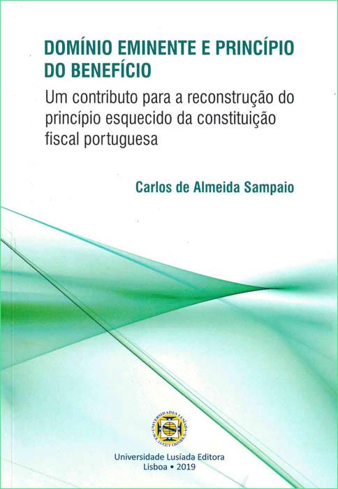 Domínio eminente e princípio do benefício:um contributo para a reconstrução do princípio esquecido da constituição fiscal portuguesa